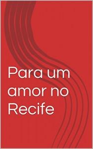 Baixar Para um amor no Recife pdf, epub, ebook