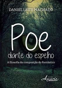 Baixar Poe Diante do Espelho: A Filosofia da Composição do Fantástico pdf, epub, eBook