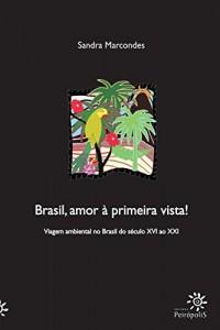 Baixar Brasil, amor à primeira vista! Viagem ambiental no Brasil do século XVI ao XXI pdf, epub, eBook