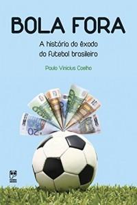 Baixar Bola fora: A historia do êxodo do futebol brasileiro pdf, epub, eBook