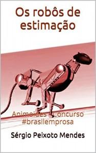 Baixar Os robôs de estimação: Animoides –  Concurso #brasilemprosa pdf, epub, ebook