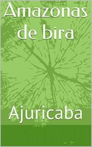 Baixar Amazonas de bira: Ajuricaba pdf, epub, ebook