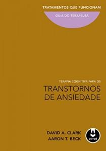 Baixar Terapia Cognitiva para os Transtornos de Ansiedade:Tratamentos que Funcionam – Guia do Terapeuta pdf, epub, ebook