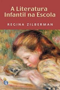 Baixar A Literatura Infantil na Escola pdf, epub, ebook