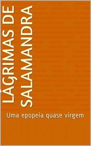 Baixar Lágrimas de Salamandra: Uma epopeia quase virgem pdf, epub, ebook