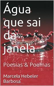 Baixar Água que sai da janela: Poesias & Poemas pdf, epub, ebook
