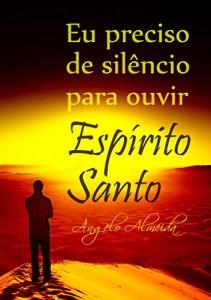 Baixar Eu preciso de silêncio para ouvir o Espírito Santo pdf, epub, ebook