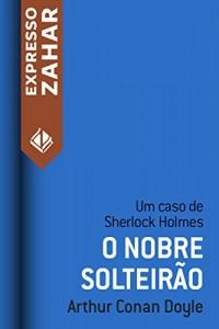 Baixar O nobre solteirão: Um caso de Sherlock Holmes pdf, epub, ebook