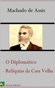 Baixar O Diplomático, Relíquias da Casa Velha (Ilustrado) (Literatura Língua Portuguesa) pdf, epub, eBook