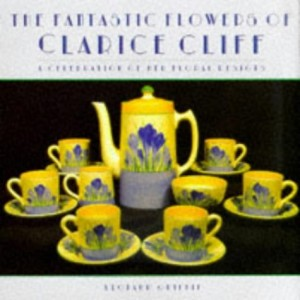 Baixar Fantastic flowers of clarice cliff, the pdf, epub, ebook