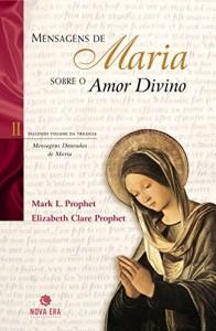 Baixar Mensagens de maria sobre o amor divino pdf, epub, eBook
