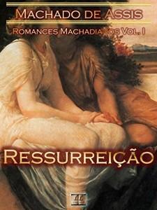 Baixar Ressurreição [Ilustrado, Notas, Índice Ativo, Com Biografia, Críticas, Análises, Resumo e Estudos] – Romances Machadianos Vol. I: Romance pdf, epub, eBook