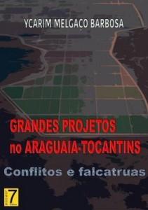 Baixar Grandes Projetos No Araguaia Tocantins: Conflitos E Falcatruas pdf, epub, eBook