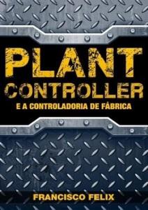 Baixar PLANT CONTROLLER E A CONTROLADORIA DE FÁBRICA pdf, epub, eBook