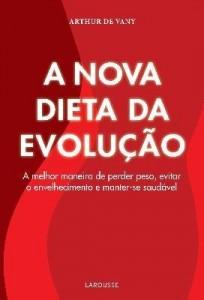 Baixar A Nova Dieta da Evolução – a Melhor Maneira de Perder Peso, Evitar o Envelhecimento e Manter-se Saud pdf, epub, eBook