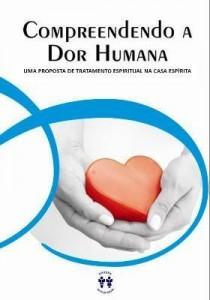 Baixar Compreendendo a Dor Humana – Uma Proposta de Tratamento Espiritual Na Casa Espírita pdf, epub, eBook