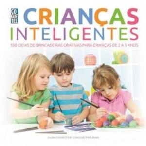 Baixar Crianças Inteligentes – 100 ideias de brincadeiras criativas para crianças de 2 a 5 anos pdf, epub, eBook