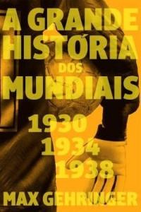 Baixar A grande história dos mundiais. 1930, 1934, 1938. pdf, epub, eBook