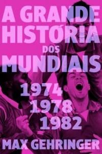 Baixar A grande história dos mundiais. 1974, 1978, 1982. pdf, epub, eBook