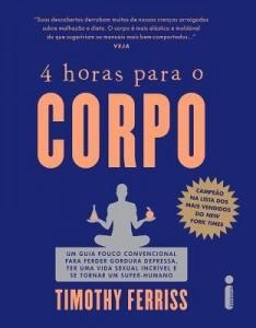 Baixar 4 Horas Para o Corpo – Um Guia Pouco Convencional Para Perder Peso Depressa, Ter Uma… pdf, epub, eBook