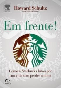 Baixar Em Frente! – Como A Starbucks Lutou Por Sua Vida Sem Perder A Alma pdf, epub, eBook
