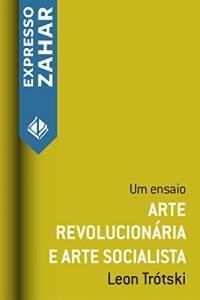 Baixar Arte revolucionária e arte socialista: Um ensaio pdf, epub, ebook