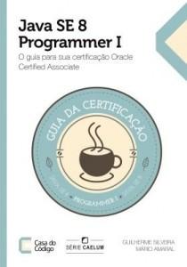 Baixar Java SE 8 Programmer I: O guia para sua certificação Oracle Certified Associate pdf, epub, eBook