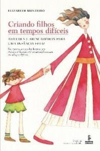 Baixar Criando Filhos Em Tempos Difíceis: Atitudes e Brincadeiras Para Uma Infância Feliz – 2ª Ed. 2013 pdf, epub, ebook