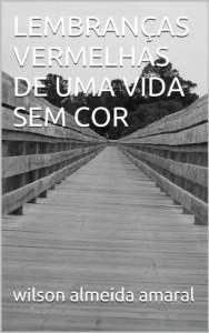 Baixar LEMBRANÇAS VERMELHAS DE UMA VIDA SEM COR pdf, epub, ebook