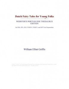 Baixar Dutch Fairy Tales for Young Folks (Webster's Portuguese Thesaurus Edition) pdf, epub, eBook