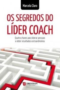 Baixar Os Segredos do Líder Coach: quatro chaves para liderar pessoas e obter resultados extraordinários pdf, epub, ebook