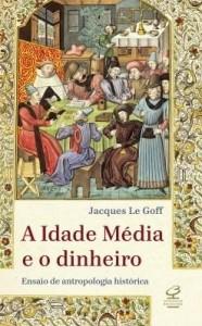 Baixar A Idade Média e o dinheiro pdf, epub, ebook