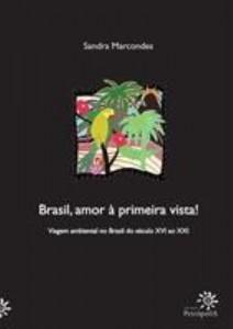 Baixar Brasil, Amor À Primeira Vista! – Viagem Ambiental no Brasil do Século Xvi ao XXI pdf, epub, ebook