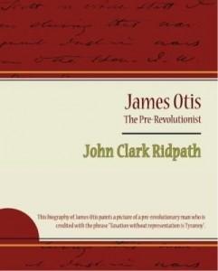 Baixar James Otis – The Pre-Revolutionist – John Clark Ridpath pdf, epub, eBook