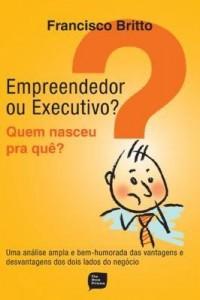 Baixar Empreendedor Ou Executivo? – Quem Nasceu Pra Quê? pdf, epub, ebook