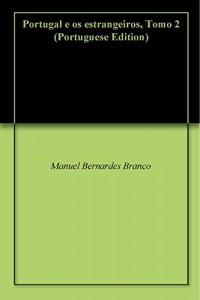 Baixar Portugal e os estrangeiros, Tomo 2 pdf, epub, ebook