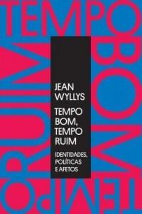 Baixar Tempo Bom, Tempo Ruim – Identidades, Políticas e Afetos pdf, epub, eBook