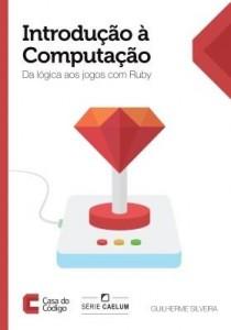 Baixar Introdução à Computação: Da Lógica aos jogos com Ruby pdf, epub, ebook
