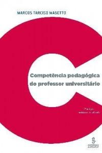 Baixar COMPETÊNCIA PEDAGÓGICA DO PROFESSOR UNIVERSITÁRIO – ED. REVISTA (PDF) pdf, epub, ebook