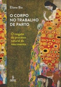 Baixar O CORPO NO TRABALHO DE PARTO – O RESGATE DO PROCESSO NATURAL DO NASCIMENTO pdf, epub, ebook