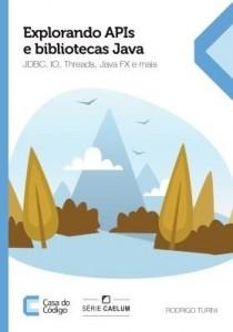 Baixar Explorando APIs e bibliotecas Java: JDBC, IO, Threads, JavaFX e mais pdf, epub, eBook