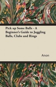 Baixar Pick Up Some Balls – A Beginner's Guide to Juggling Balls, Clubs and Rings pdf, epub, ebook
