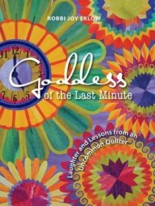 Baixar Goddess of the Last Minute: Laughter and Lessons from an Uncommon Quilter pdf, epub, ebook
