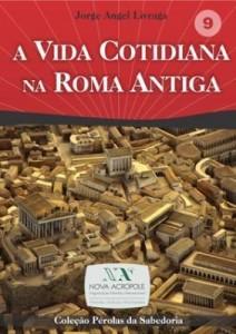 Baixar A Vida Cotidiana na Roma Antiga pdf, epub, eBook