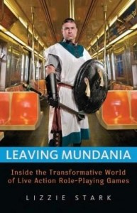 Baixar Leaving Mundania: Inside the Transformative World of Live Action Role-Playing Games pdf, epub, eBook