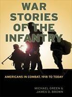 Baixar War Stories of the Infantry: Americans in Combat, 1918 to Today pdf, epub, eBook