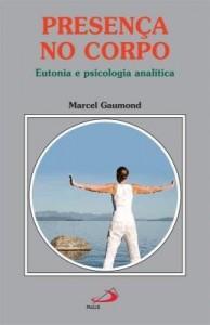 Baixar Presença no corpo: Eutonia e psicologia analítica pdf, epub, ebook