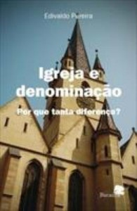 Baixar Igreja e denominação : por que tanta diferença? pdf, epub, eBook