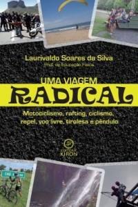 Baixar Uma viagem radical: motociclismo, rafting, ciclismo, rapel, voo livro, tirolesa e pêndulo pdf, epub, eBook