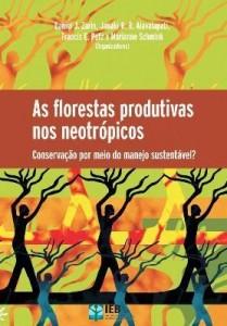 Baixar Florestas Produtivas nos Neotrópicos, As – Conservação Por Meio do Manejo Sustentável ? pdf, epub, ebook